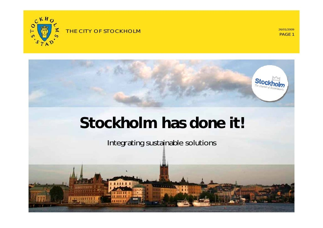 26/01/2009 THE CITY OF STOCKHOLM                          PAGE 1        Stockholm has done it!            Integrating sust...