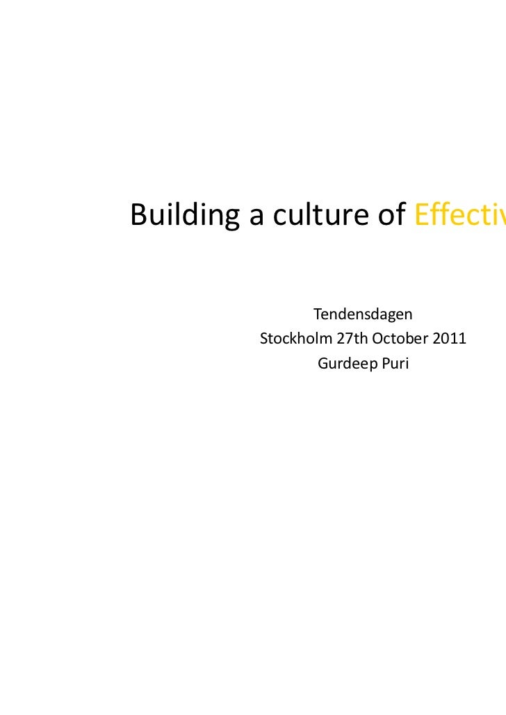 Building a culture of Effectiveness                Tendensdagen         Stockholm 27th October 2011                 Gurdee...