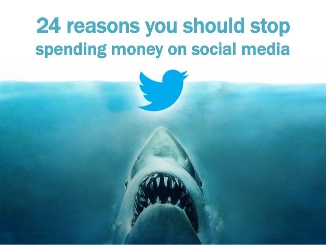 24 reasons you should stop spending money on social media