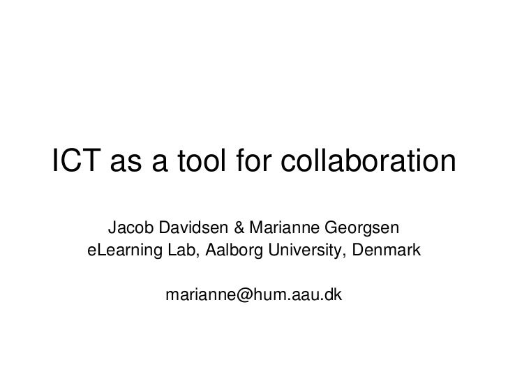 ICT as a tool for collaboration    Jacob Davidsen & Marianne Georgsen  eLearning Lab, Aalborg University, Denmark         ...