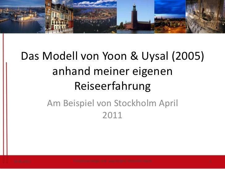 Das Modell von Yoon & Uysal (2005) anhand meiner eigenen Reiseerfahrung<br />Am Beispiel von Stockholm April 2011<br />29....