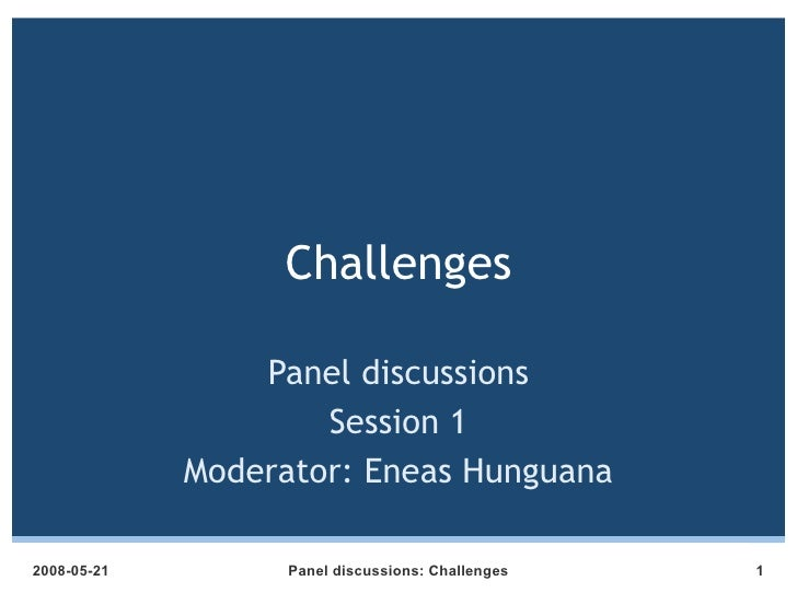 Challenges                   Panel discussions                      Session 1              Moderator: Eneas Hunguana  2008...
