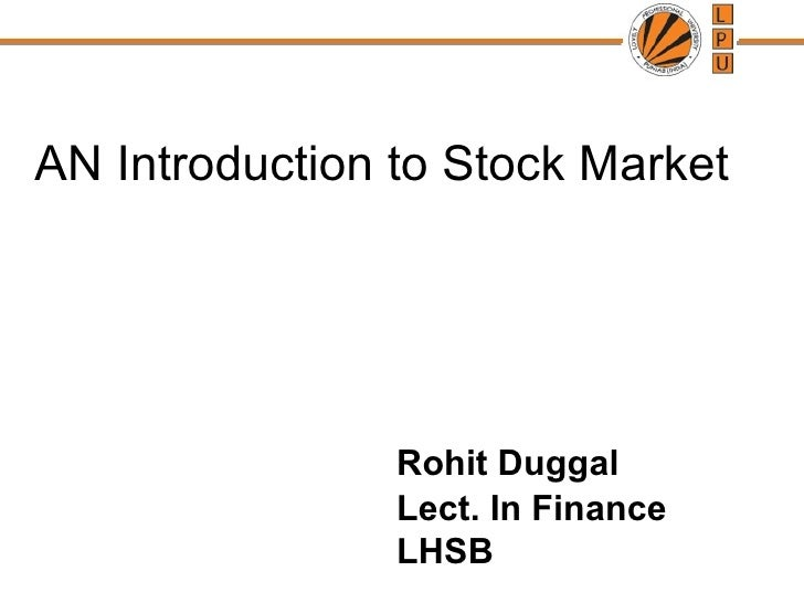 AN Introduction to Stock Market                Rohit Duggal                Lect. In Finance                LHSB