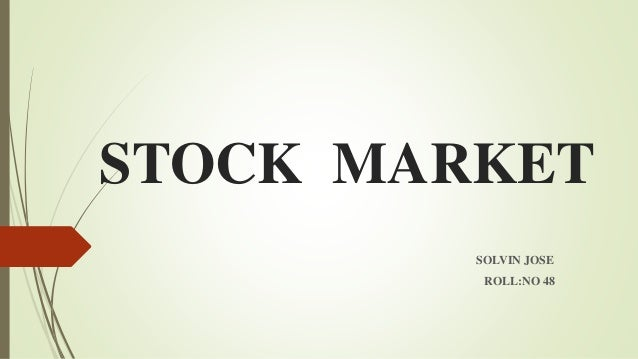 STOCK MARKET SOLVIN JOSE ROLL:NO 48