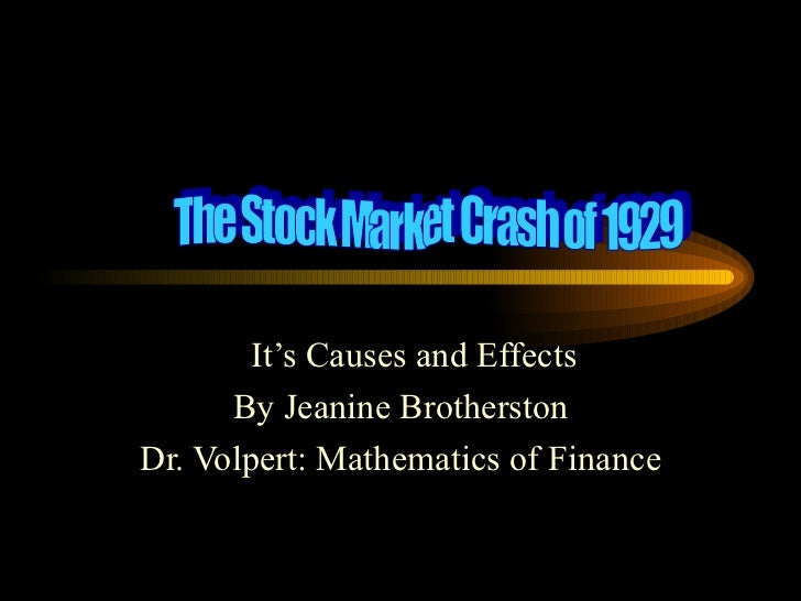It's Causes and Effects  By Jeanine Brotherston Dr. Volpert: Mathematics of Finance The Stock Market Crash of 1929