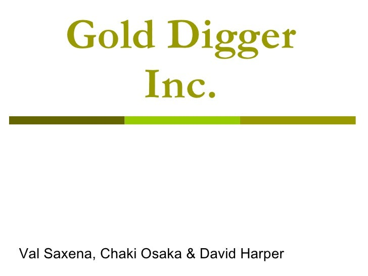 Gold Digger Inc. Val Saxena, Chaki Osaka & David Harper