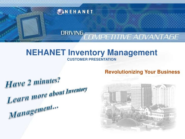 NEHANET Inventory Management<br />CUSTOMER PRESENTATION<br />Revolutionizing Your Business<br />Have 2 minutes? <br />Lear...