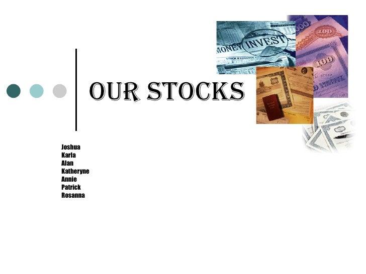 Our Stocks Joshua Karla Alan  Katheryne  Annie Patrick Rosanna