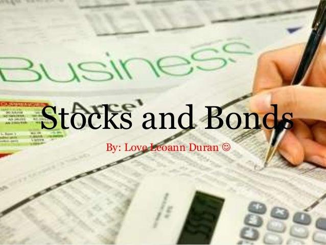 Stocks and Bonds By: Love Leoann Duran 