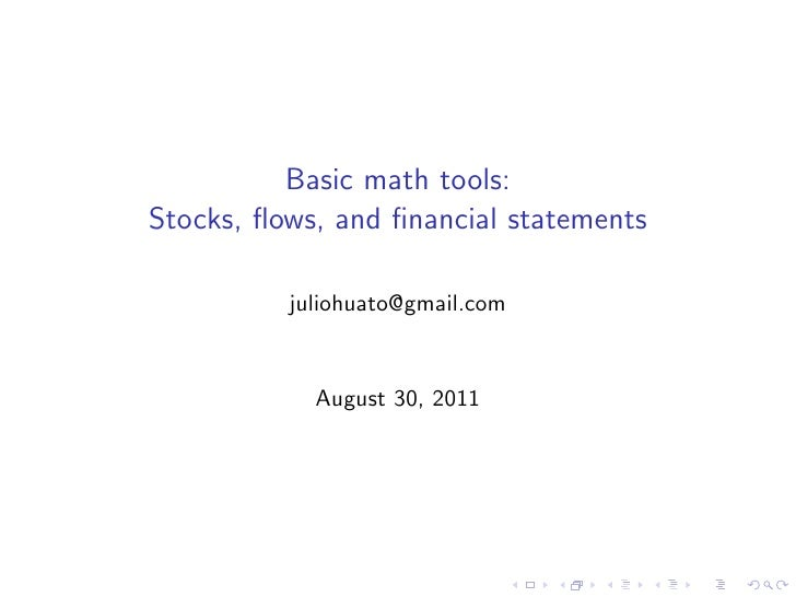 Basic math tools:Stocks, flows, and financial statements          juliohuato@gmail.com            August 30, 2011