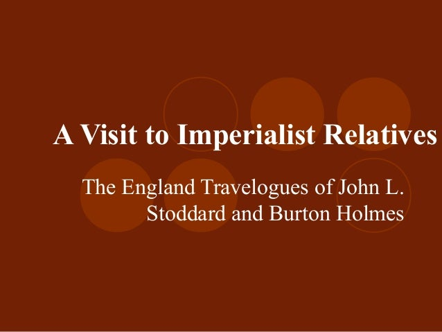 A Visit to Imperialist RelativesThe England Travelogues of John L.Stoddard and Burton Holmes
