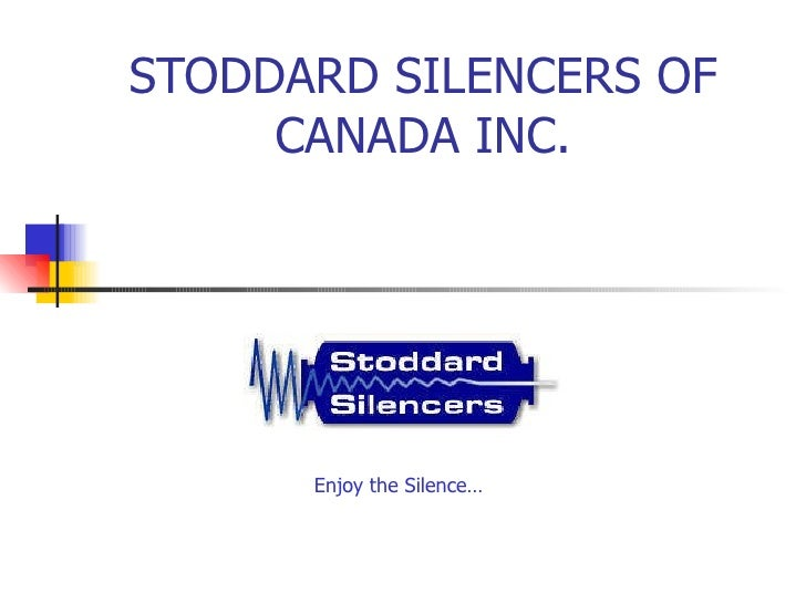 STODDARD SILENCERS OF CANADA INC. Enjoy the Silence…