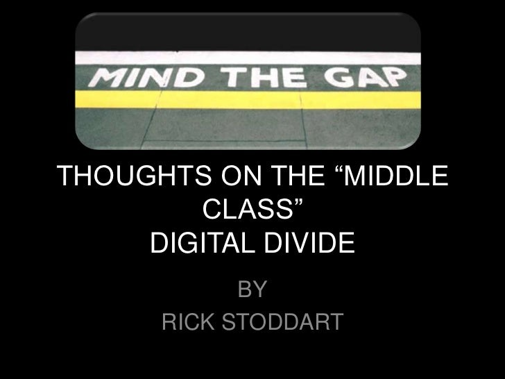 "THOUGHTS ON THE ""MIDDLE        CLASS""     DIGITAL DIVIDE            BY      RICK STODDART"