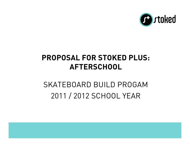 PROPOSAL FOR STOKED PLUS:      AFTERSCHOOLSKATEBOARD BUILD PROGAM  2011 / 2012 SCHOOL YEAR