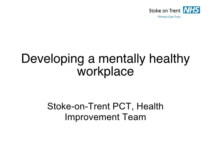 Developing a mentally healthy workplace Stoke-on-Trent PCT, Health Improvement Team