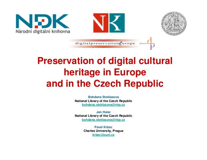 Preservation of digital cultural      heritage in Europe   and in the Czech Republic                  Bohdana Stoklasova  ...