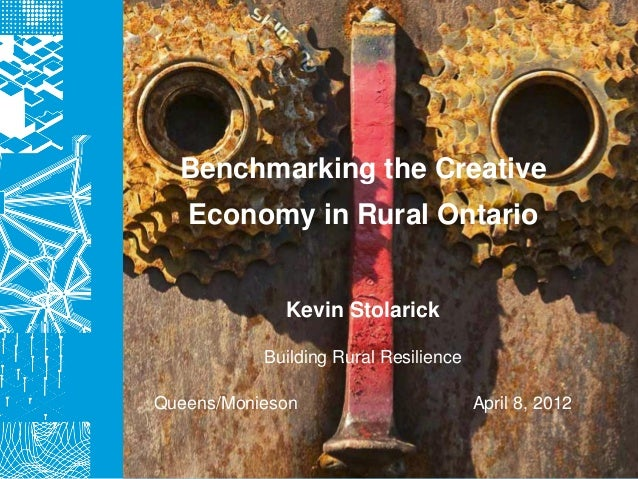 Benchmarking the Creative   Economy in Rural Ontario             Kevin Stolarick           Building Rural ResilienceQueens...