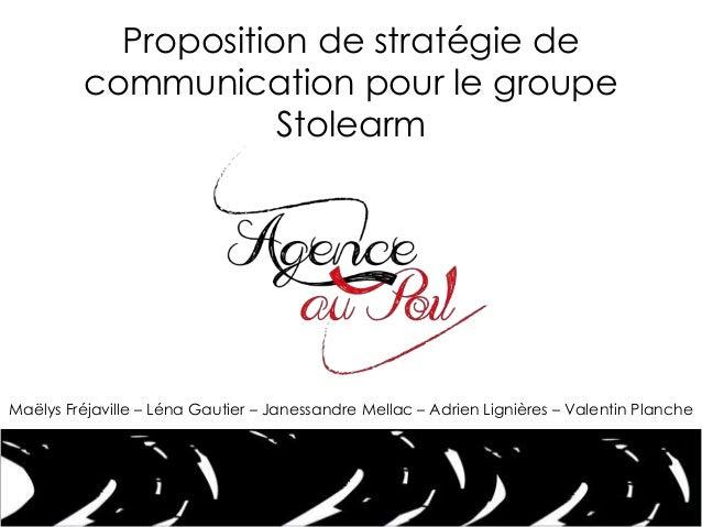 Proposition de stratégie decommunication pour le groupeStolearmMaëlys Fréjaville – Léna Gautier – Janessandre Mellac – Adr...