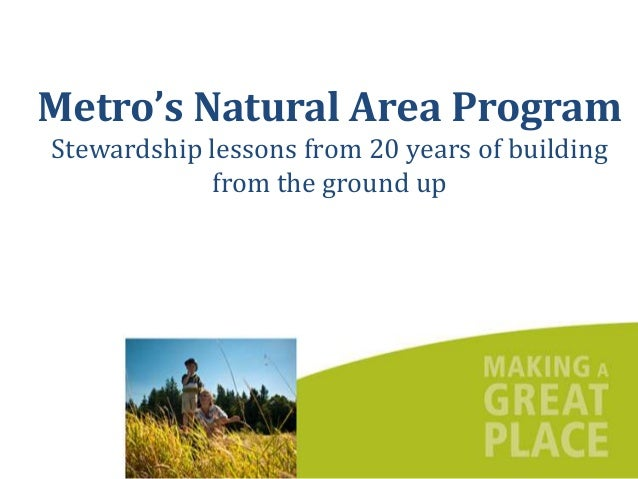 Metro's Natural Area ProgramStewardship lessons from 20 years of building            from the ground up