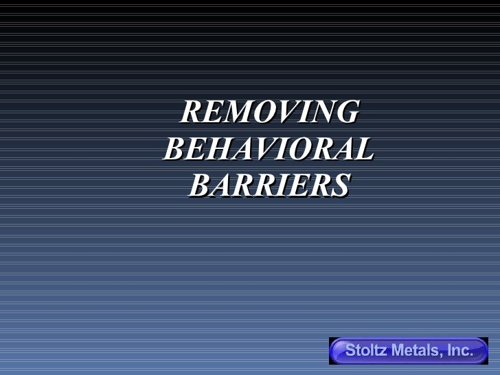 Removing Behavioral Barriers
