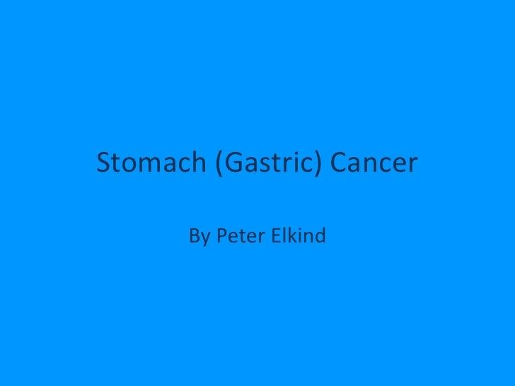 Stomach (Gastric) Cancer<br />By Peter Elkind<br />