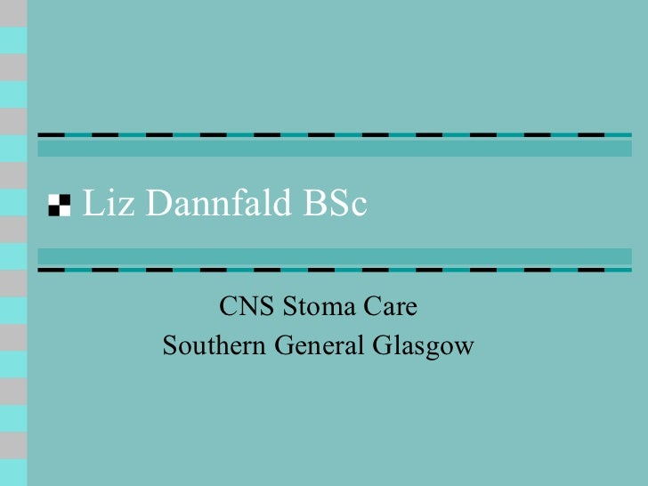 Liz Dannfald BSc CNS Stoma Care Southern General Glasgow