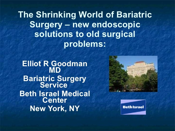 The Shrinking World of Bariatric Surgery – new endoscopic solutions to old surgical problems: Elliot R Goodman MD Bariatri...