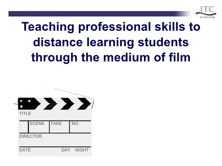 Teaching professional skills to distance learning students through the medium of film TITLE SCENE  TAKE  NO. DIRECTOR DATE...