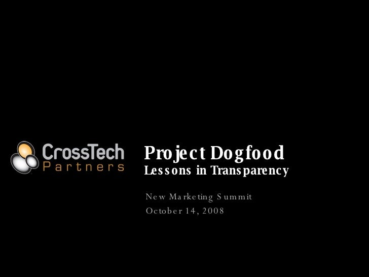 Project Dogfood Lessons in Transparency New Marketing Summit October 14, 2008