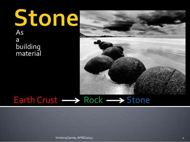 As a building material  Earth Crust  Rock  Hrishiraj Sarma, APIED/2013  Stone  1