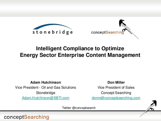 Intelligent Compliance to Optimize Energy Sector Enterprise Content Management Adam Hutchinson Vice President - Oil and Ga...