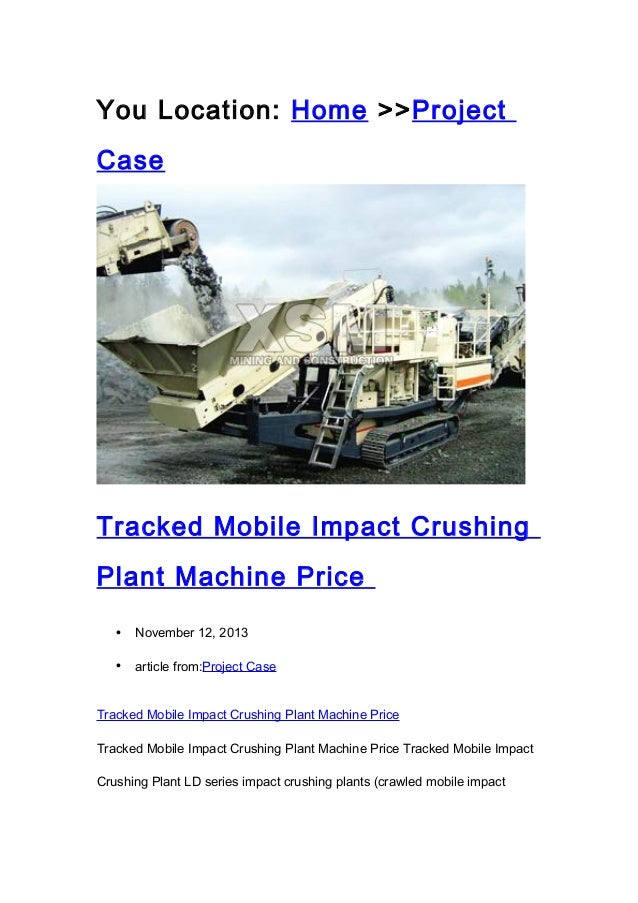 You Location: Home >>Project Case  Tracked Mobile Impact Crushing Plant Machine Price •  November 12, 2013  •  article fro...
