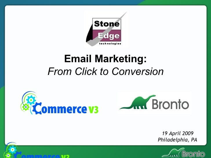 Email Marketing: From Click to Conversion 19 April 2009 Philadelphia, PA