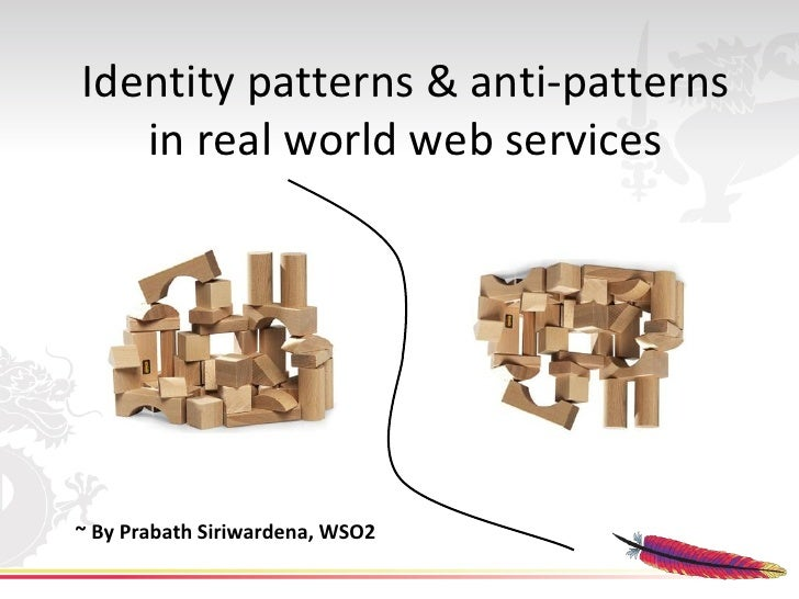 Identity patterns & anti-patterns    in real world web services     ~ By Prabath Siriwardena, WSO2
