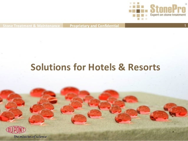 Stone Treatment & Maintenance   Proprietary and Confidential   1              Solutions for Hotels & Resorts