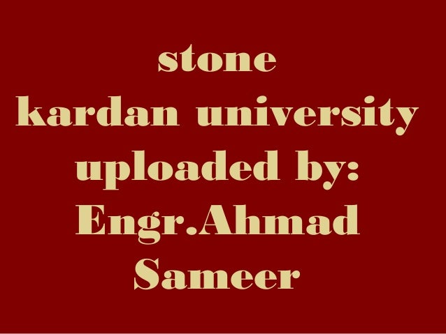 stone kardan university uploaded by: Engr.Ahmad Sameer