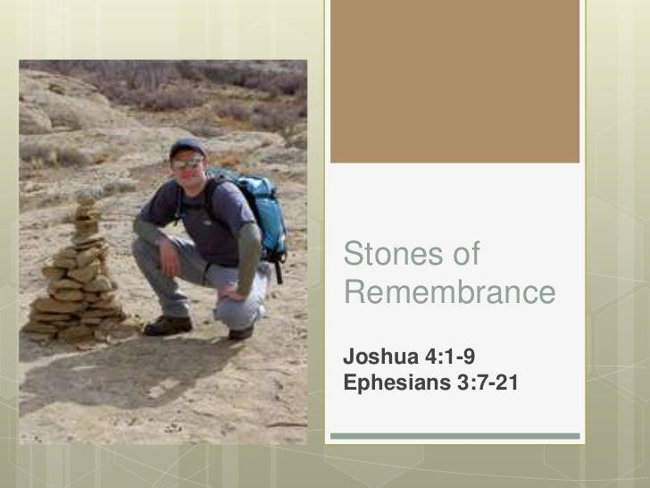 Stones of Remembrance<br />Joshua 4:1-9Ephesians 3:7-21 <br />