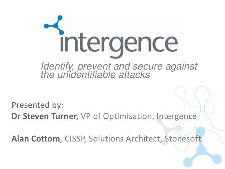 Identify, prevent and secure against       the unidentifiable attacksPresented by:Dr Steven Turner, VP of Optimisation, In...