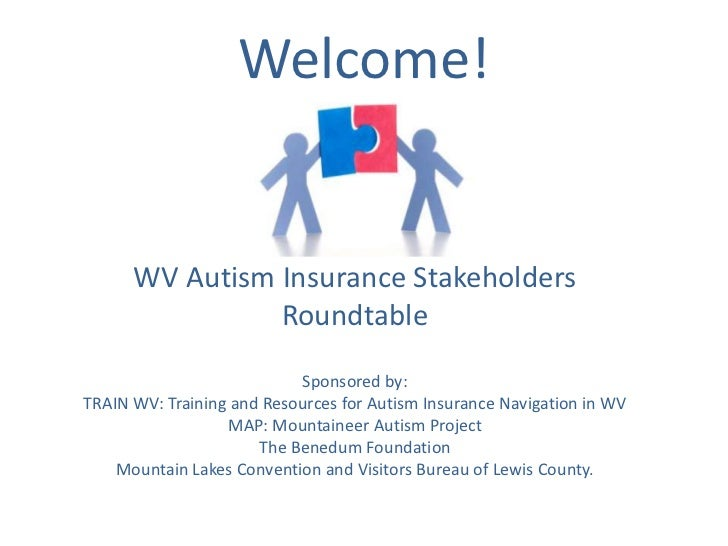 Welcome!      WV Autism Insurance Stakeholders                Roundtable                           Sponsored by:TRAIN WV: ...