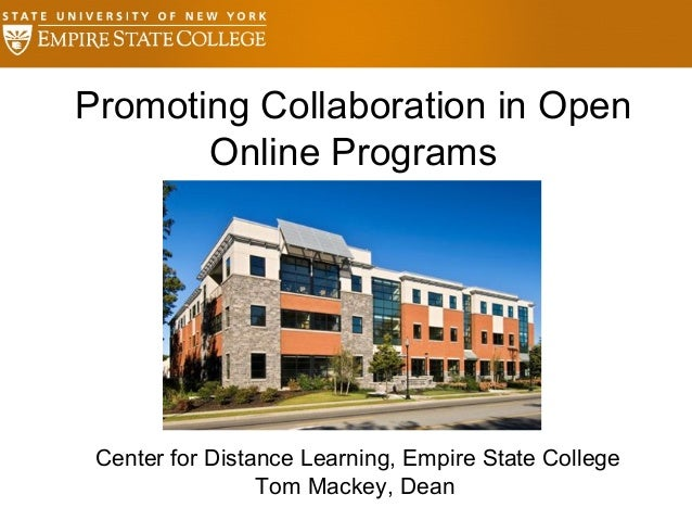 Promoting Collaboration in OpenOnline ProgramsCenter for Distance Learning, Empire State CollegeTom Mackey, Dean