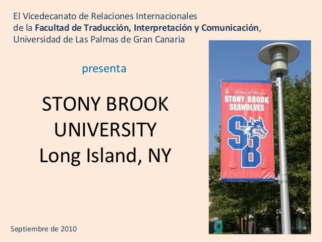 STONY BROOK UNIVERSITY Long Island, NY El Vicedecanato de Relaciones Internacionales de la Facultad de Traducción, Interpr...