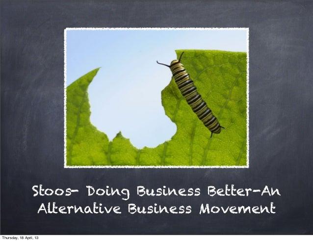 Stoos- Doing Business Better-AnAlternative Business MovementThursday, 18 April, 13