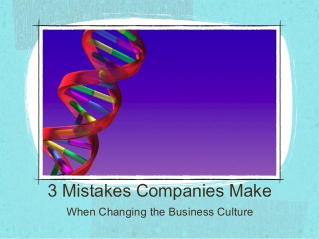 3 Mistakes Companies Make  When Changing the Business Culture