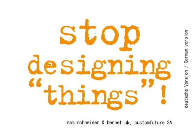 Stop Designing Things (German version / Deutsche Version)