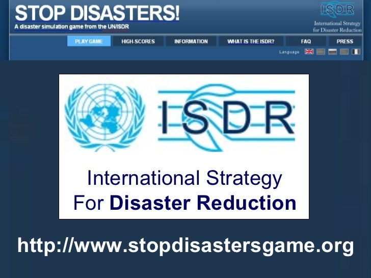 http://www.stopdisastersgame.org International Strategy For  Disaster Reduction