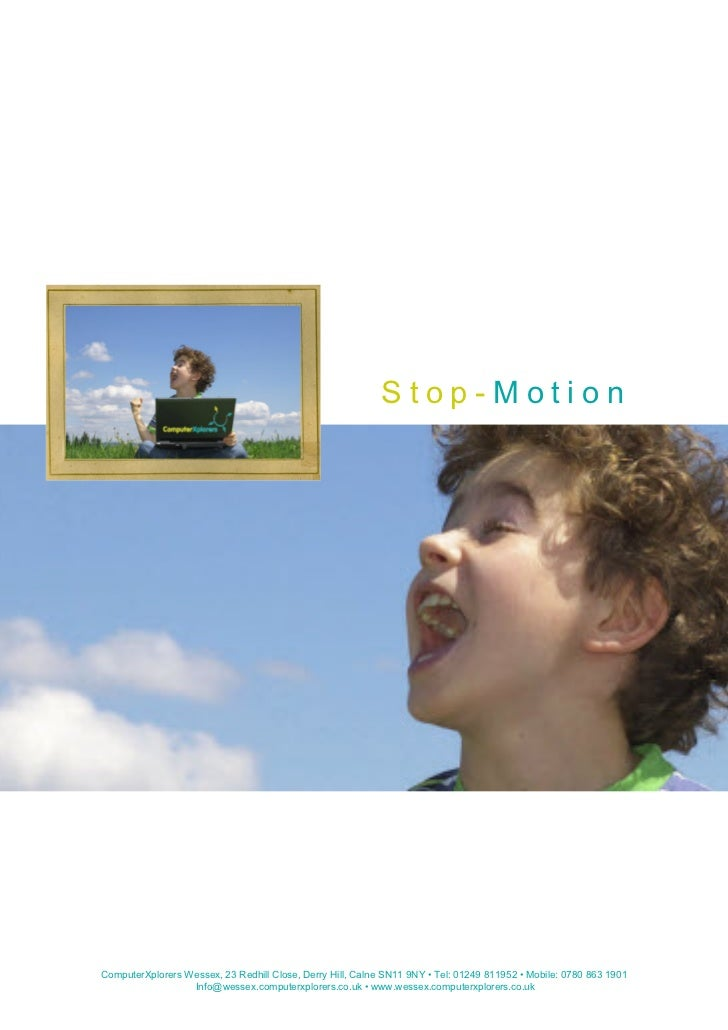 Stop-MotionComputerXplorers Wessex, 23 Redhill Close, Derry Hill, Calne SN11 9NY • Tel: 01249 811952 • Mobile: 0780 863 19...