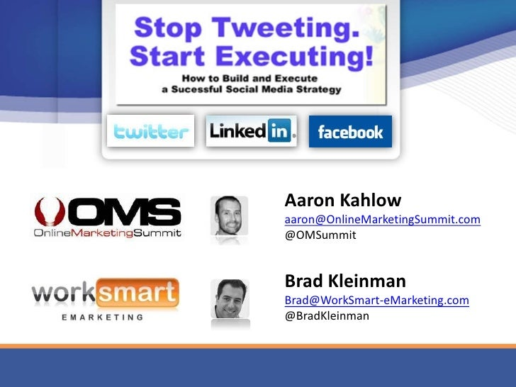 Aaron Kahlow<br />aaron@OnlineMarketingSummit.com<br />@OMSummit<br />Brad Kleinman<br />Brad@WorkSmart-eMarketing.com<br ...