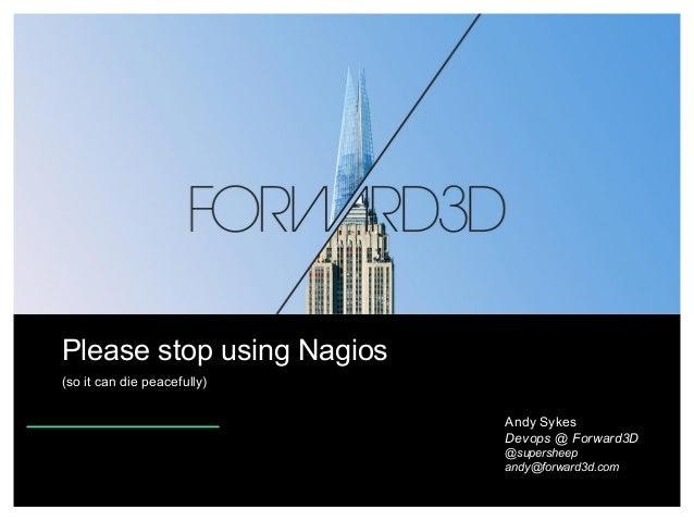 Stop using Nagios (so it can die peacefully)