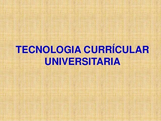 TECNOLOGIA CURRÍCULAR    UNIVERSITARIA
