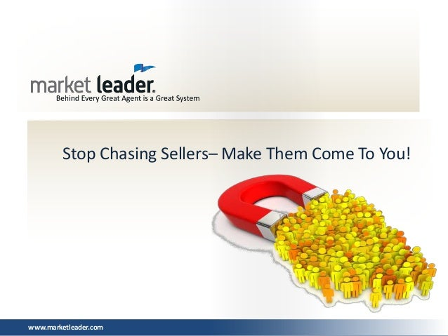Stop Chasing Sellers– Make Them Come To You!www.marketleader.com